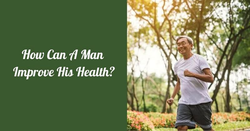 How Can A Man Improve His Health_