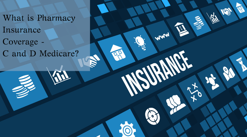 What is Pharmacy Insurance Coverage - C and D Medicare_